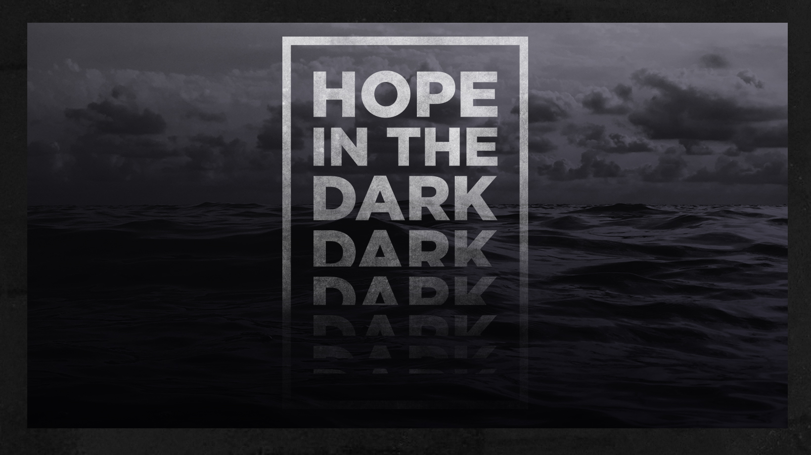 Hope in the Dark: Part 3